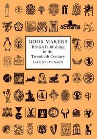 Book Makers - British Publishing in the Twentieth Century.jpg